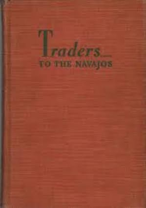 TRADERS TO THE NAVAJOS. The Story of the Wetherills of Kayenta. F. Gillmor, L. Wetherill