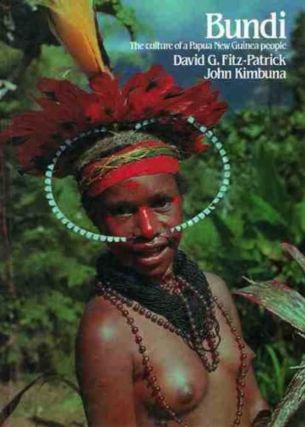 BUNDI. The Culture of a Papua New Guinea People. D. g. Fitzpatrick, J. Kimbuma