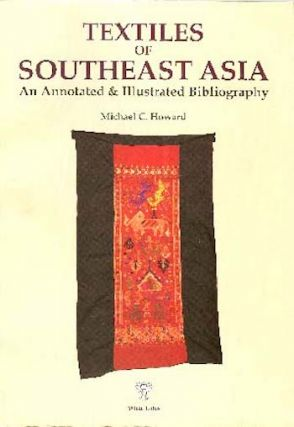TEXTILES OF SOUTHEAST ASIA, An Annotated and Illustrated Bibliography. M. c. Howard