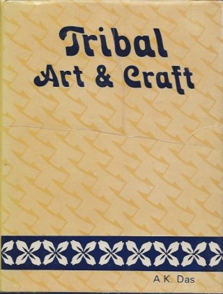 TRIBAL ART AND CRAFTS. A. K. Das