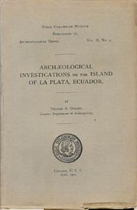 ARCHAEOLOGICAL INVESTIGATIONS ON THE ISLAND OF LA PLATA, ECUADOR. G. Dorsey.