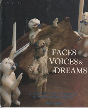 FACES, VOICES AND DREAMS. A Celebration of the Centennial of the Sheldon Jackson Museum, Sitka,...