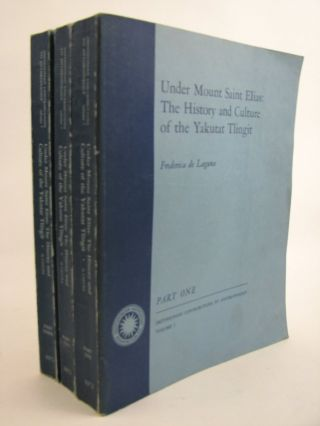 UNDER MOUNT SAINT ELIAS: THE HISTORY AND CULTURE OF THE YAKUTAT TLINGIT. F. De Laguna