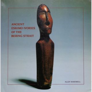 ANCIENT ESKIMO IVORIES OF THE BERING STRAIT. A. Wardwell