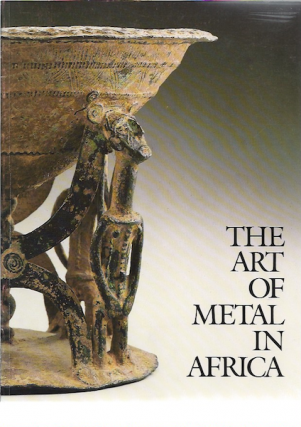 THE ART OF METAL IN AFRICA. M-T Brincard