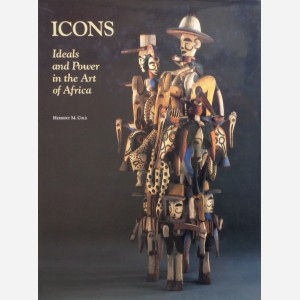 ICONS. Ideals and Power in the Art of Africa. H. m. Cole