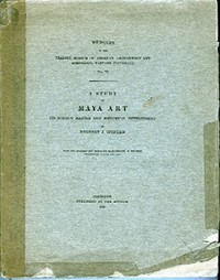 A STUDY OF MAYA ART. Its Subject Matter and Historical Development. H. Spinden.