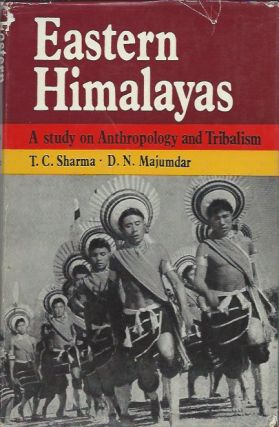 EASTERN HIMALAYAS, A Study on Anthropology and Tribalism. T. c. Sharma, D. n. Majumdar