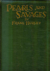 PEARLS AND SAVAGES. Adventures in the Air, on Land and Sea--in New Guinea. F. Hurley.