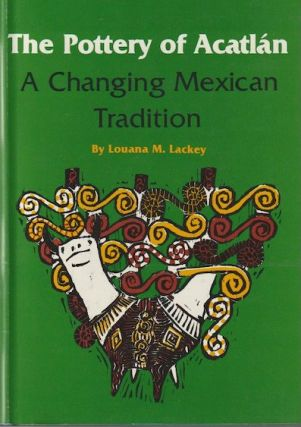 THE POTTERY OF ACATLAN, A Changing Mexican Tradition. L. m. Lackey