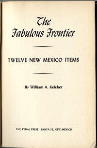 THE FABULOUS FRONTIER. Twelve New Mexico Items. W. a. Keleher