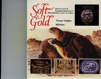 SOFT GOLD, The Fur Trade and Cultural Exchange on the Northwest Coast of America. T. Vaughan, B....