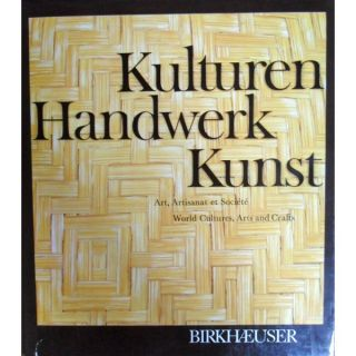WORLD CULTURES ARTS AND CRAFTS (Kulturen Handwerk Kunst). A. Sieller, T. Gantner, R. Boser, Mp. Nabholz, S. Haas, U. Ramseyer, C. Kaufmann.