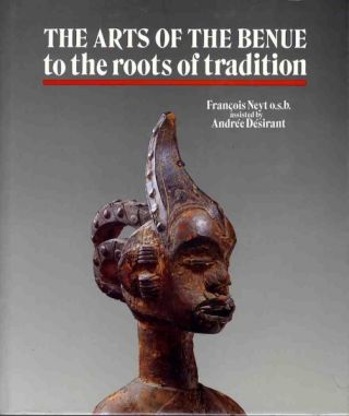 THE ARTS OF THE BENUE, To the Roots of Tradition. F. Neyt, E. Eyo, intro