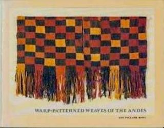 WARP-PATTERNED WEAVES OF THE ANDES; (exhibition catalogue, Textile Museum. A. Rowe.