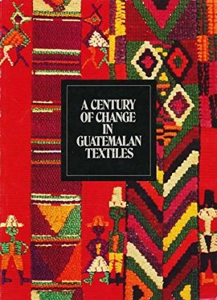A CENTURY OF CHANGE IN GUATEMALAN TEXTILES. A. Rowe, J. Bird, foreword