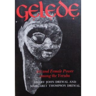 GELEDE, ART AND FEMALE POWER AMONG THE YORUBA. H. j. Drewal, M t.