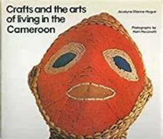 CRAFTS AND THE ARTS OF LIVING IN THE CAMEROON. J. Etienne Nugue