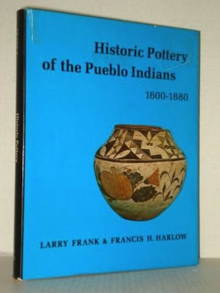 HISTORIC POTTERY OF THE PUEBLO INDIANS, 1600-1880. L. Frank, F. H. Harlow