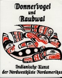 DONNERVOGEL UND RAUBWAL, Indianisch Kunst der Nortwestkuste Nordamerikas (Thunderbird and Killer Whale, Indian Art of the Northwest Coast of North America). H. Haberland.
