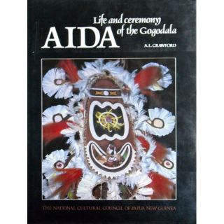 AIDA, Life and Ceremony of the Gogodala. A. l. Crawford.