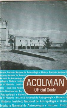 Official Guide. ACOLMAN, Guidebooks for Mexican Archaeological Sites and Museums