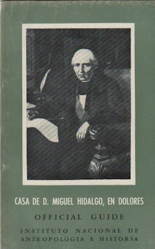 Official Guide. CASA DE D. MIGUEL HIDALGO, EN DOLORES, Guidebooks for Mexican Archaeological...