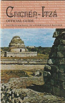 Official Guide. CHICHEN-ITZA, Guidebooks for Mexican Archaeological Sites and Museums