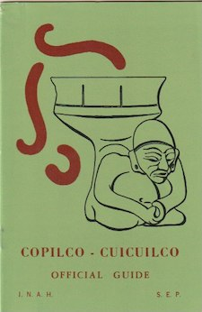Official Guide. COPILCO-CUICUILCO, Guidebooks for Mexican Archaeological Sites and Museums