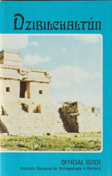 Official Guide. DZIBILCHALTUN, Guidebooks for Mexican Archaeological Sites and Museums
