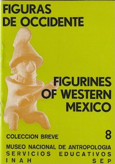Official Guide. FIGURINES OF WEST MEXICO. Guidebooks for Mexican Archaeological Sites and Museums