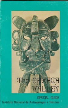 Official Guide. THE OAXACA VALLEY, Guidebooks for Mexican Archaeological Sites and Museums