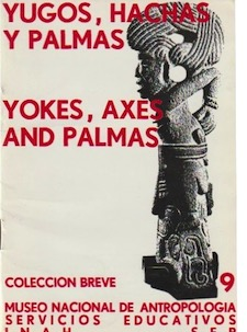 Official Guide. YOKES, AXES AND PALMAS. Guidebooks for Mexican Archaeological Sites and Museums
