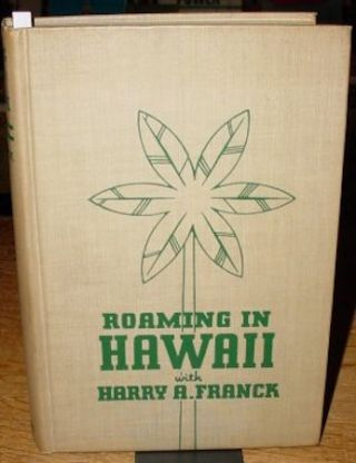 ROAMING IN HAWAII. A Narrative of Months of Wandering among the Glamorous Islands That May Be Our 49th State. H. Franck.