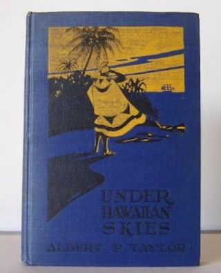 UNDER HAWAIIAN SKIES. A Narrative of the Romance, Adventure and History of the Hawaiian Islands....