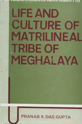 LIFE AND CULTURE OF MATRILINEAL TRIBE OF MEGHALAYA. P. k. Das Gupta