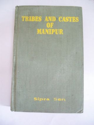 TRIBES AND CASTES OF MANIPUR (Description and Select Bibliography). S. Sen.